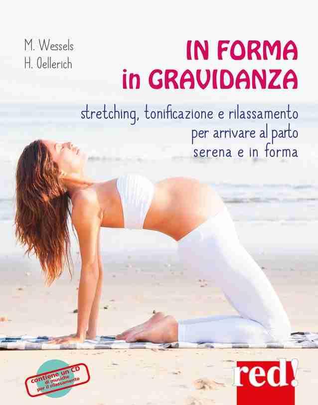 IN FORMA IN GRAVIDANZA Stretching, tonificazione e rilassamento per arrivare al parto serena e in forma di Miriam Weesels e Heike Oellerich, RED! Edizioni