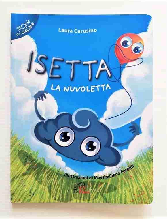 ISETTA LA NUVOLETTA diLaura Carusinoe Massimiliano Feroldi, PAOLINE EDITORIALE LIBRI