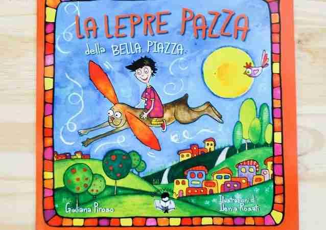 LA LEPRE PAZZA DELLA BELLA PIAZZA di Giuliana Piroso e Ilenia Rosati, ISTOS EDIZIONI