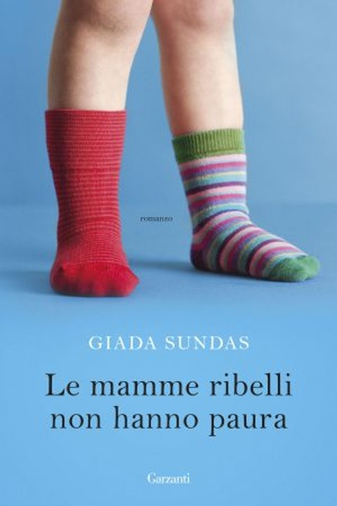 LE MAMME RIBELLI NON HANNO PAURA di Giada Sundas, GARZANTI
