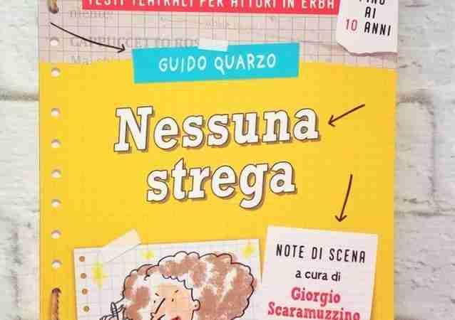 NESSUNA STREGA Testi teatrali per attori in erba di Guido Quarzo, GIUNTI EDITORE