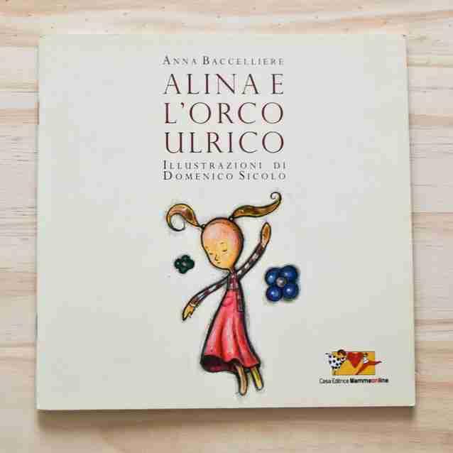 ALINA E L'ORCO ULRICO di Anna Baccelliere e Domenico Sicolo, MATILDA EDITRICE