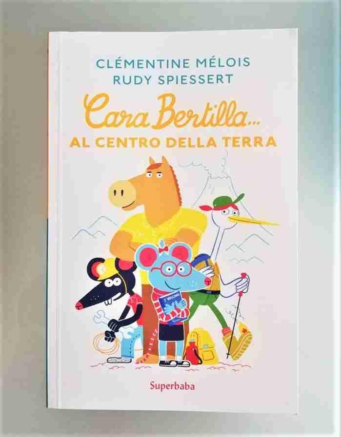 CARA BERTILLA… al centro della terra di Clémentine Mélois e Rudy Spiessert, BABALIBRI