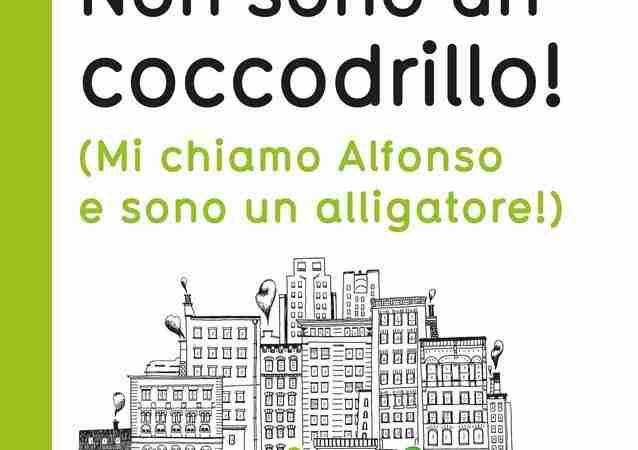 UFFA! NON SONO UN COCCODRILLO! Mi chiamo Alfonso e sono un alligatore! di Delphine Perret, LA MARGHERITA EDIZIONI