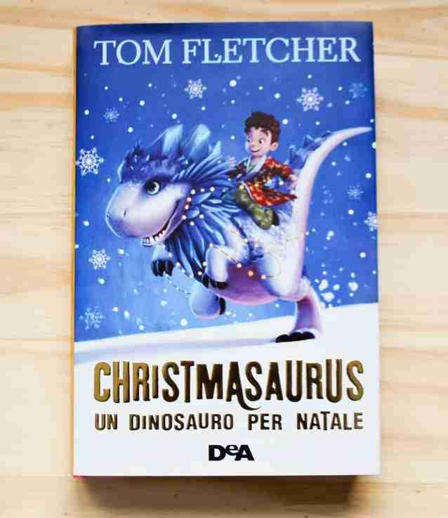 CHRISTMASAURUS Un dinosauro per Natale di Tom Fletcher, DE AGOSTINI
