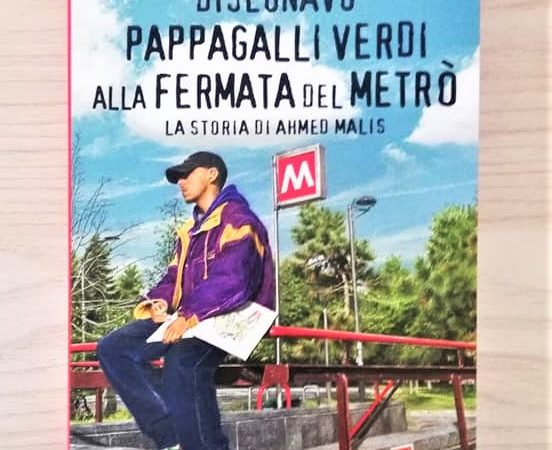 DISEGNAVO PAPPAGALLI VERDI ALLA FERMATA DEL METRÒ La storia di Ahmed Malis di Nicoletta Bortolotti, GIUNTI EDITORE