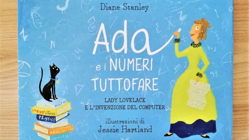 ADA E I NUMERI TUTTOFARE Lady Lovelace e l'invenzione del computer di Diane Stanley e Jessie Hartland, DONZELLI EDITORE