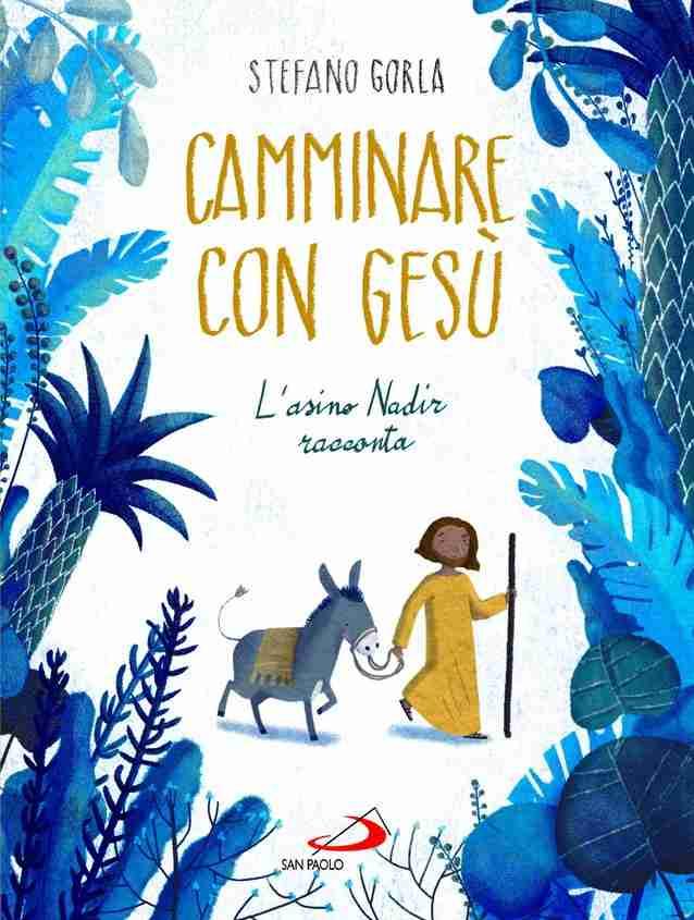 CAMMINARE CON GESÙ L'asino Nadir racconta di Stefano Gorla, EDIZIONI SAN PAOLO