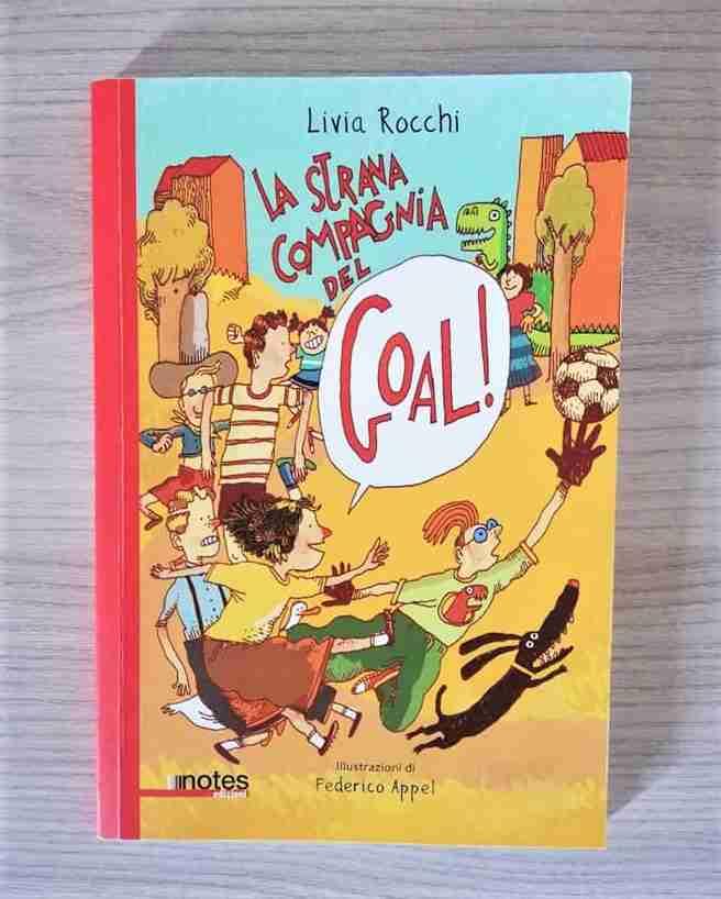 LA STRANA COMPAGNIA DEL GOAL! di Livia Rocchi e Federico Appel, NOTES EDIZIONI
