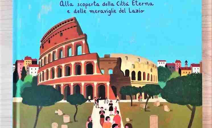 MY MINI ROMA Alla scoperta della Città Eterna e delle meraviglie del Lazio di William Dello Russo e Camilla Pintonato, SIMEBOOKS
