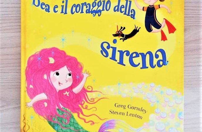 BEA E IL CORAGGIO DELLA SIRENA di Greg Gormley e Steven Lenton, PICARONA