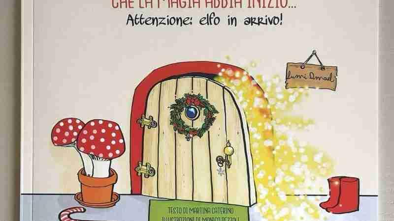 CHE LA MAGIA ABBIA INIZIO… Attenzione: elfo in arrivo! di Martina Caterino e Monica Pezzoli. Recensione a cura di Daniela Bucci