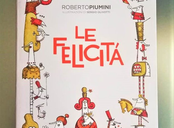 LE FELICITÀ di Roberto Piumini e Sergio Olivotti, EDIZIONI GRUPPO ABELE
