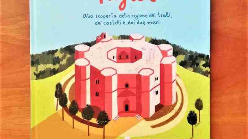 MY MINI PUGLIA Alla scoperta della regione dei trulli, dei castelli e dei due mari di William Dello Russo e Camilla Pintonato, SIME books