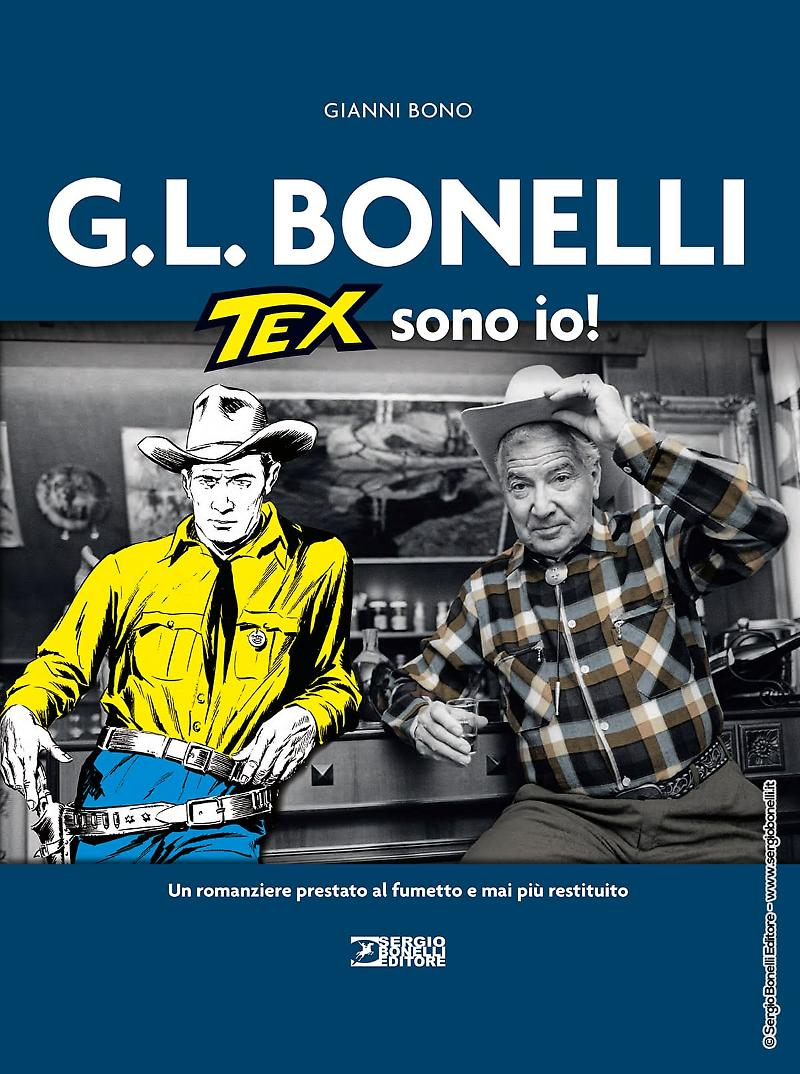 G.L. BONELLI TEX SONO IO! a cura di Gianni Bono, SERGIO BONELLI EDITORE