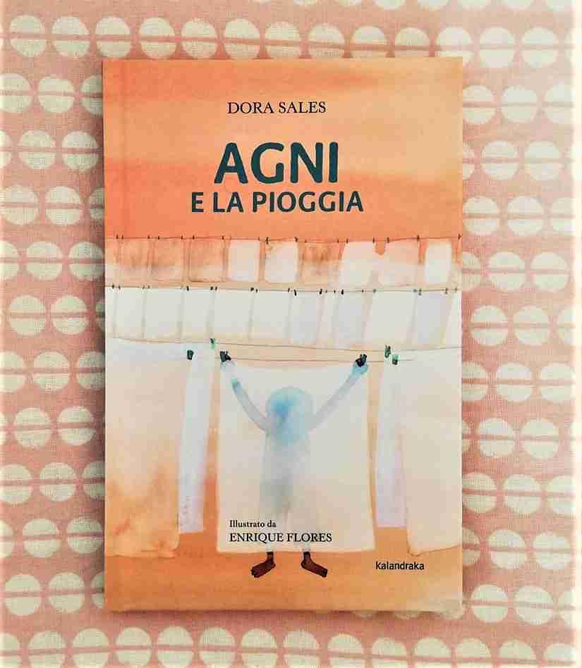 AGNI E LA PIOGGIA di Dora Sales e Enrique Flores, KALANDRAKA