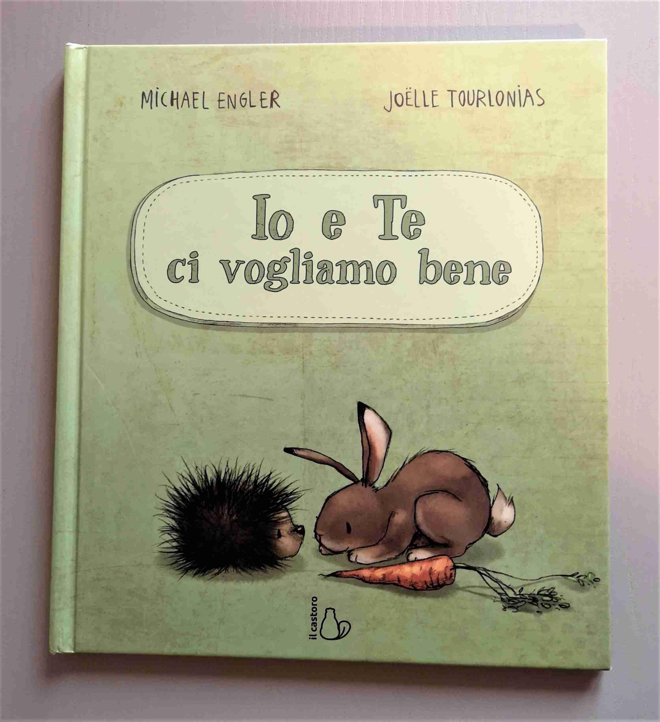 IO E TE CI VOGLIAMO BENE di Michael Engler e Joelle Tourlonias, IL CASTORO