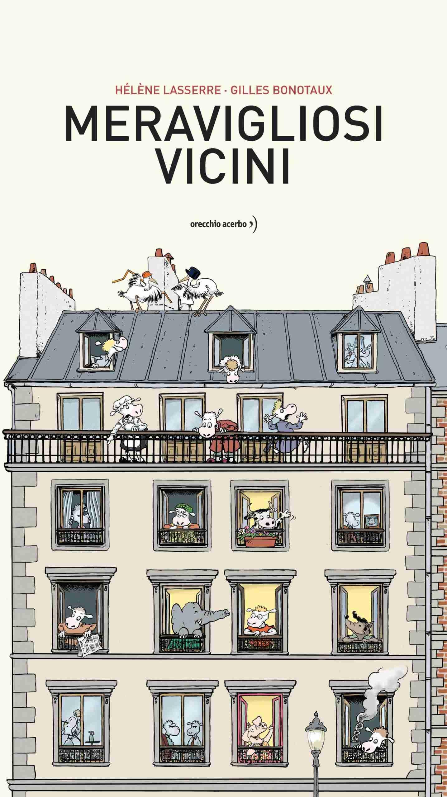 MERAVIGLIOSI VICINI di Hélène Lasserre e Gilles Bonotaux, ORECCHIO ACERBO EDITORE