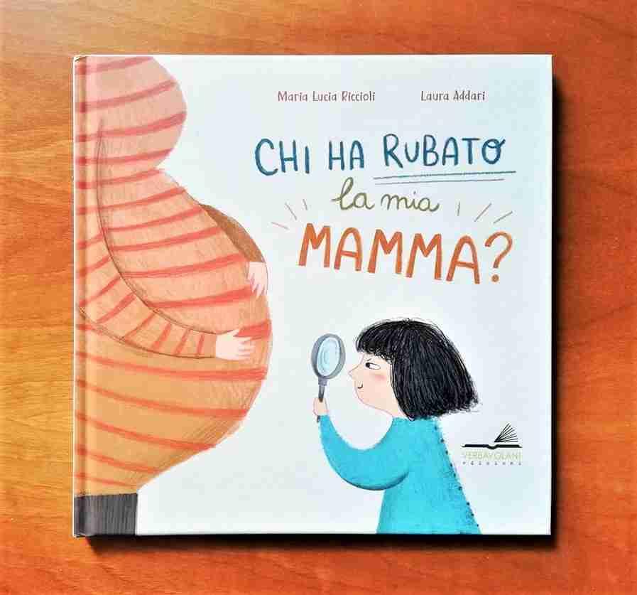 CHI HA RUBATO LA MIA MAMMA? di Maria Lucia Riccioli e Laura Addari, VERBAVOLANT EDIZIONI