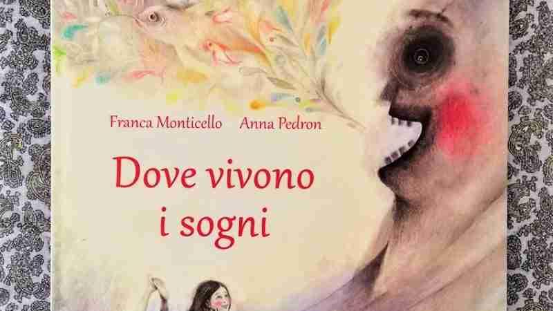 DOVE VIVONO I SOGNI di Franca Monticello e Anna Pedron, LA COMPAGNIA DEL LIBRO