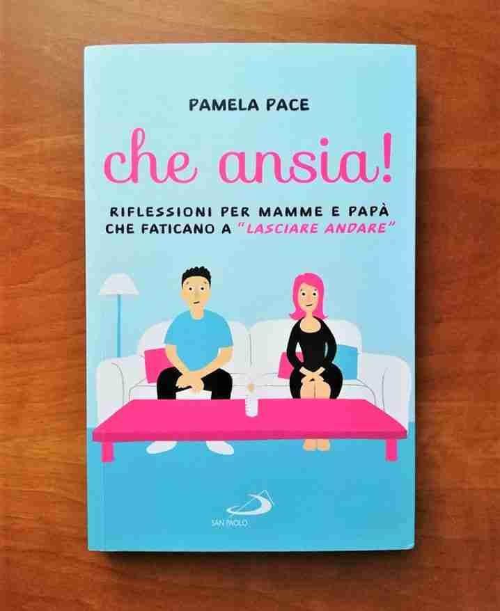 """CHE ANSIA! Riflessioni per mamma e papà che faticano a """"lasciare andare"""" di Pamela Pace, SAN PAOLO EDIZIONI"""