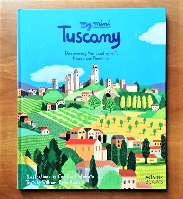 MY MINI TUSCANY Discovering the Land of art, towers and Pinocchio di William Dello Russo e Camilla Pintonato, SIME BOOK