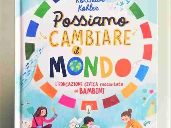 POSSIAMO CAMBIARE IL MONDO di Rossella Kohler e Ilaria Zanellato, MONDADORI