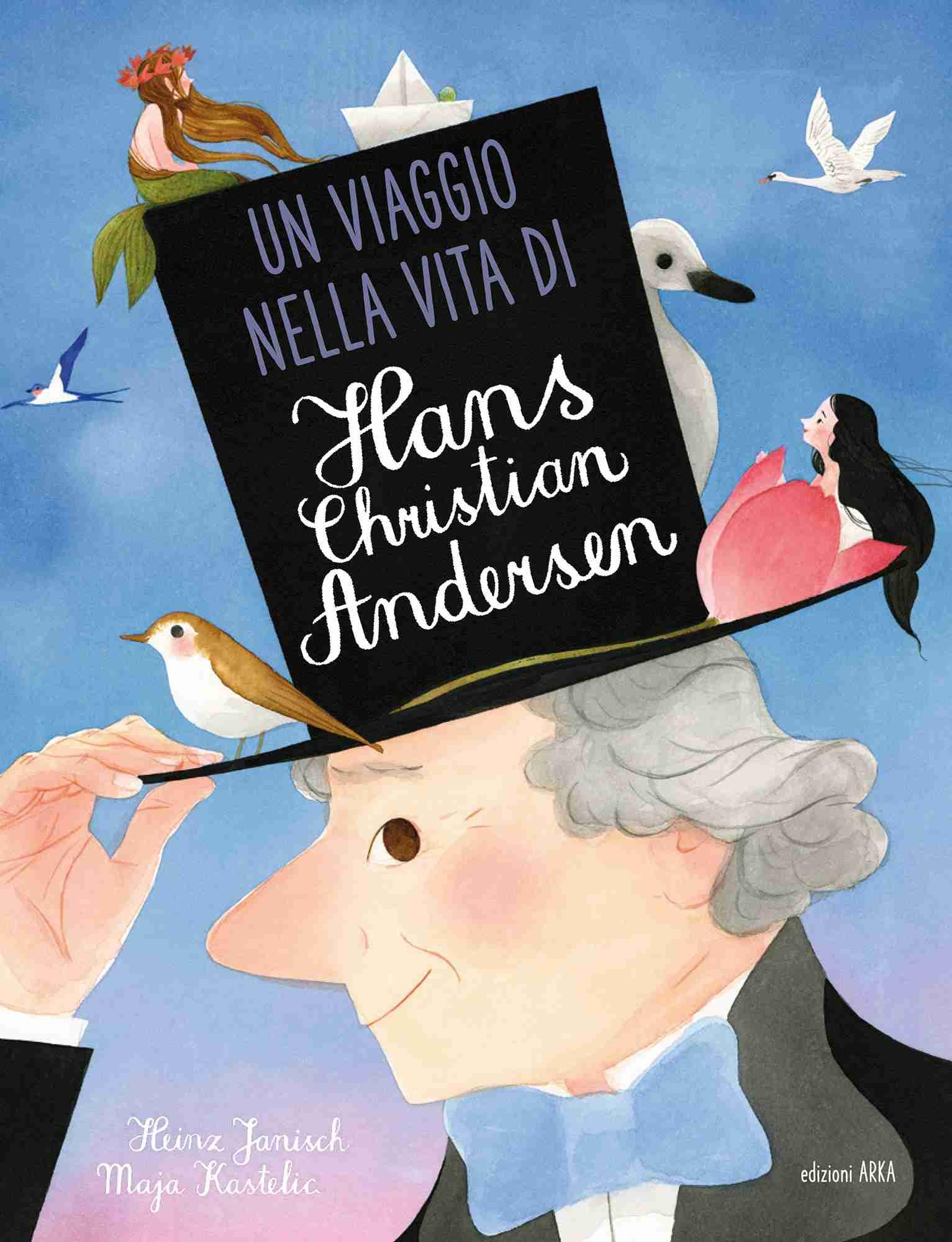 UN VIAGGIO NELLA VITA DI HANS CHRISTIAN ANDERSEN di Heinz Janish e Maja Kastelic, EDIZIONI ARKA