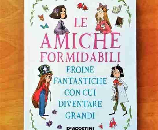 LE AMICHE FORMIDABILI di Eleonora Fornasari e Ilenia Provenzi, DE AGOSTINI