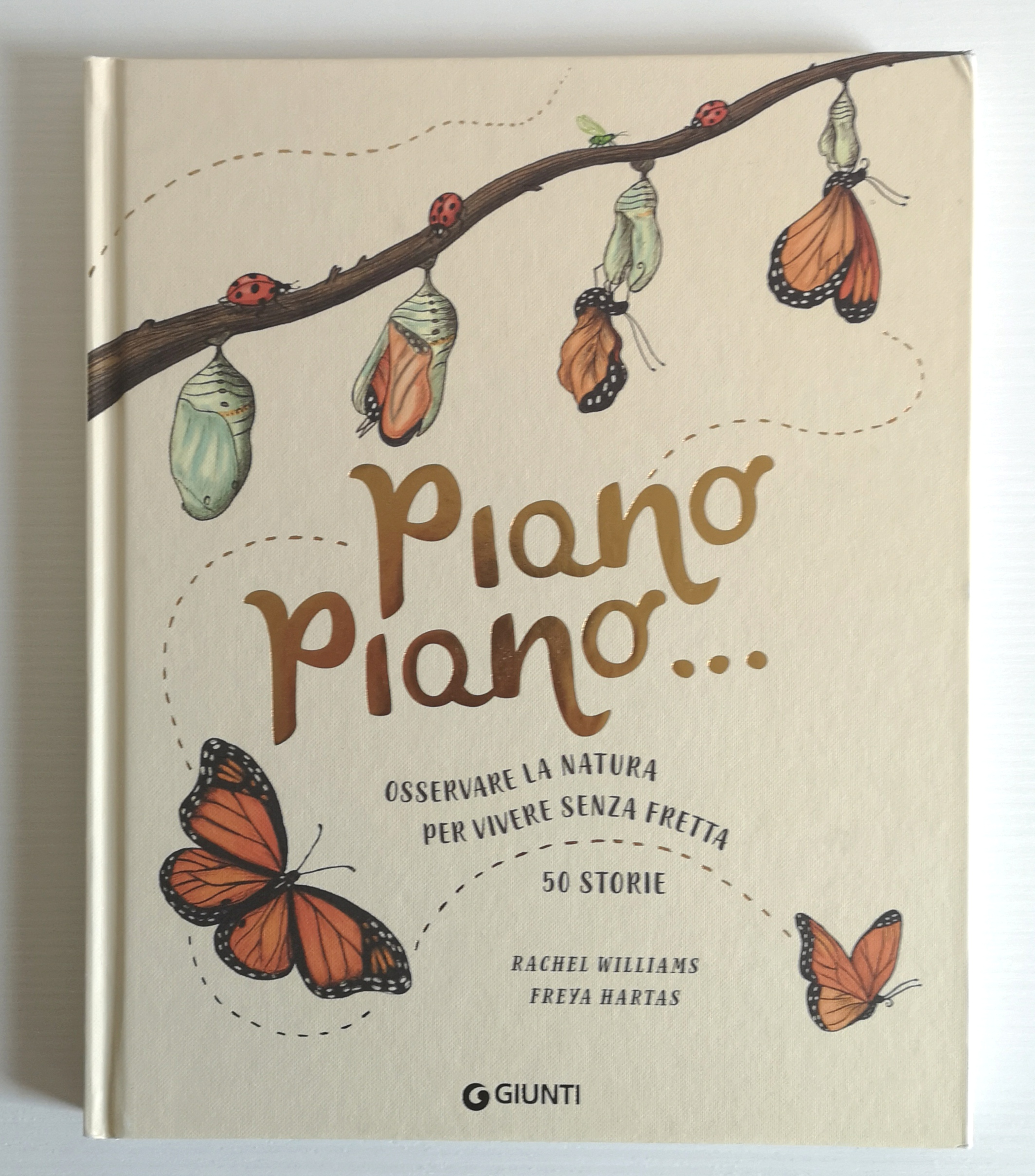 PIANO PIANO… Osservare la natura per vivere senza fretta di Rachel Williams e Freya Hartas, GIUNTI EDITORE