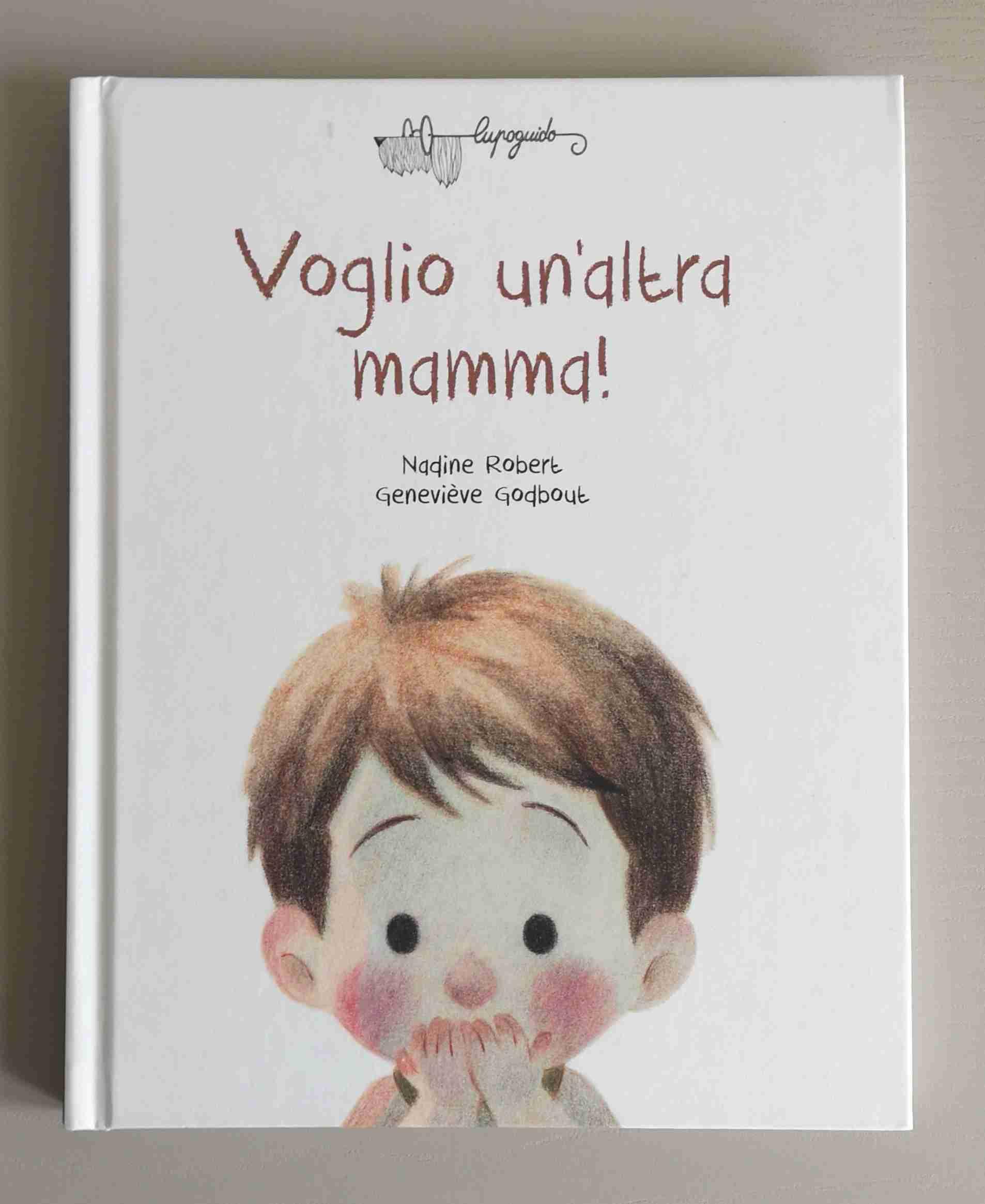 VOGLIO UN'ALTRA MAMMA! di Nadine Robert e Geneviève Godbout, LUPOGUIDO