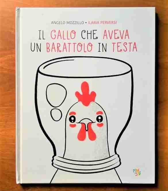 IL GALLO CHE AVEVA UN BARATTOLO IN TESTA di Angelo Mozzillo e Ilaria Perversi, PANE E SALE EDIZIONE
