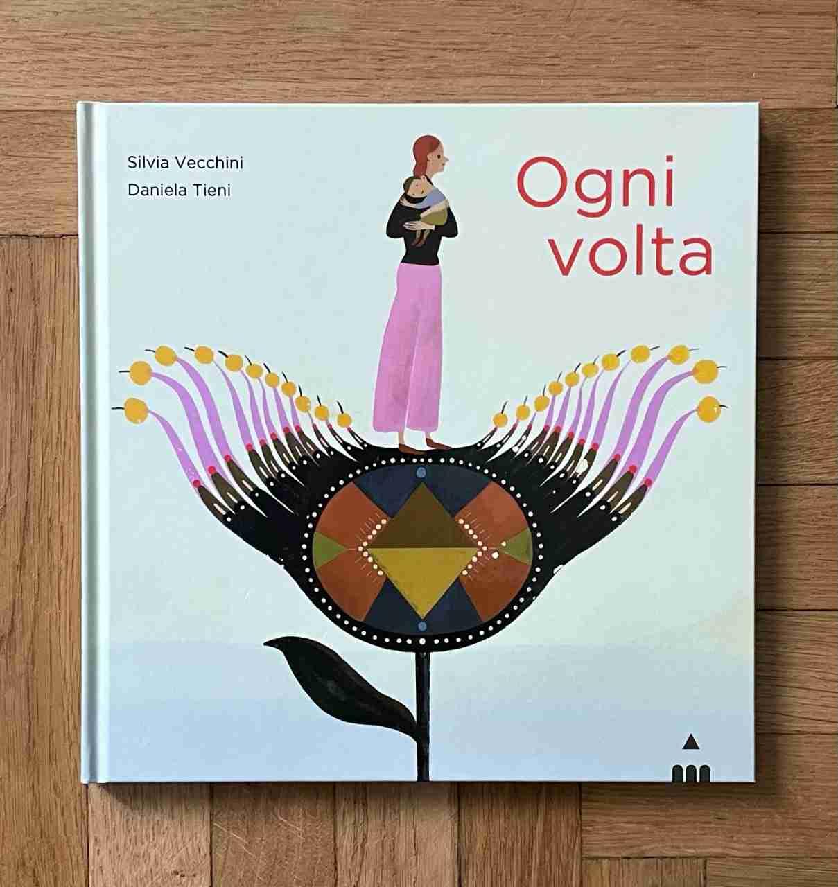 OGNI VOLTA di Silvia Vecchini e Daniela Tieni, EDIZIONI LAPIS