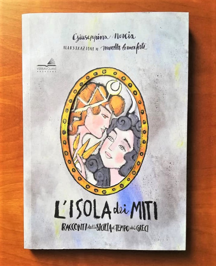 L'ISOLA DEI MITI Racconti della Sicilia al tempo dei greci di Giusi Norcia e Marcella Brancaforte, VERBAVOLANT EDIZIONI