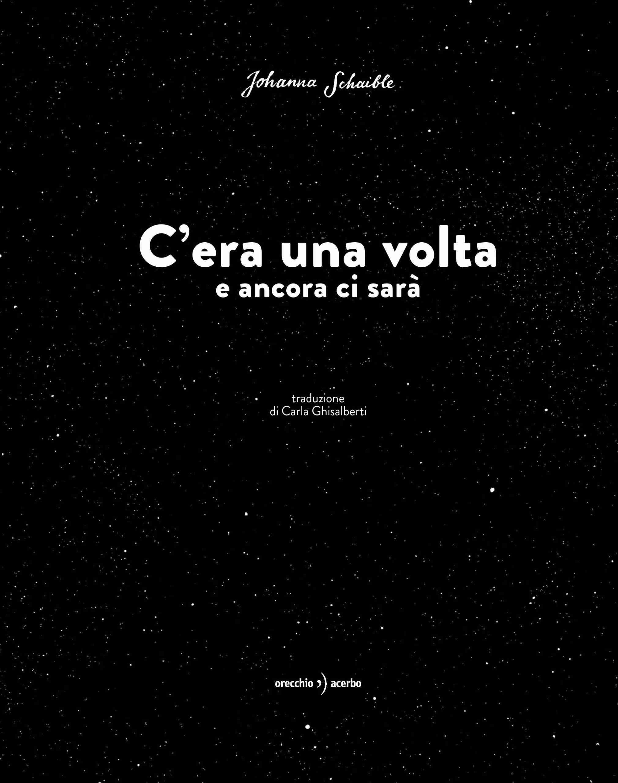 C'ERA UNA VOLTA E ANCORA CI SARÀ di Johanna Schaible, ORECCHIO ACERBO EDITORE