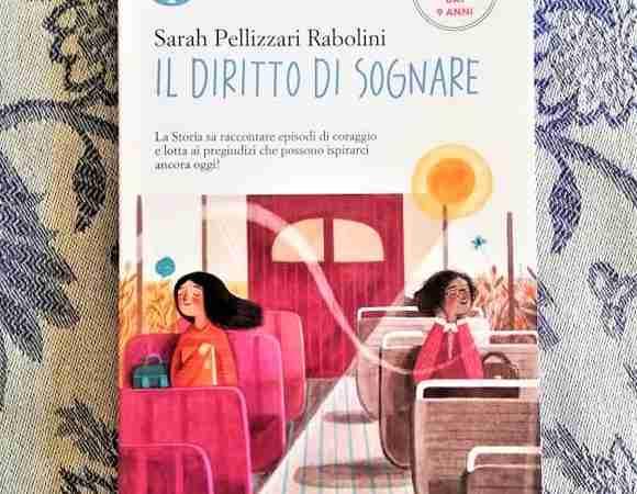 IL DIRITTO DI SOGNARE di Sarah Pellizzari Rabolini e Ilaria Zanellato, MONDADORI