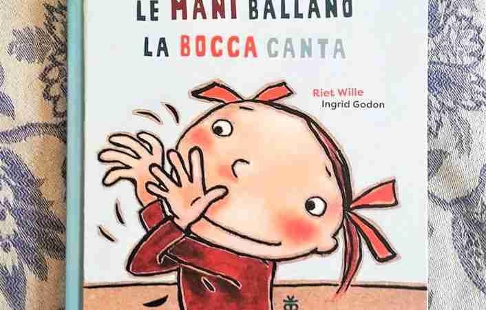 LE MANI BALLANO LA BOCCA CANTA di Riet Wille e Ingrid Godon, SINNOS EDITRICE
