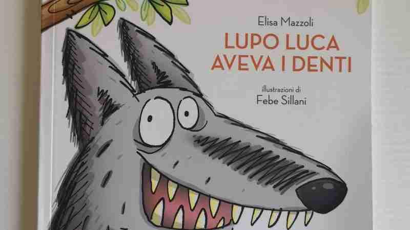 LUPO LUCA AVEVA I DENTI di Elisa Mazzoli e Febe Sillani, BACCHILEGA JUNIOR