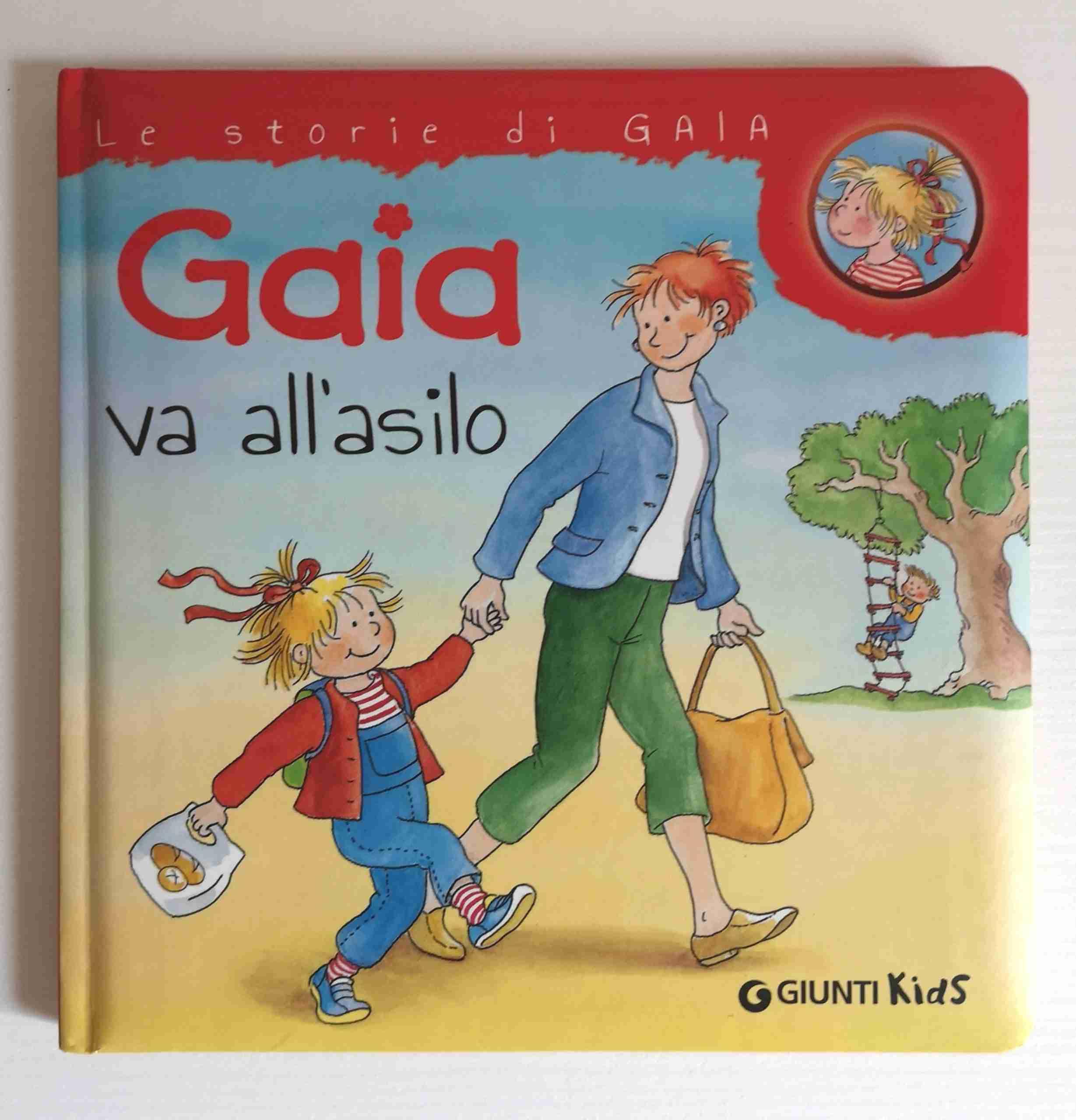 GAIA VA ALL'ASILO di Liane Schneider ed Eva Wenzel-Burger, GIUNTI EDITORE
