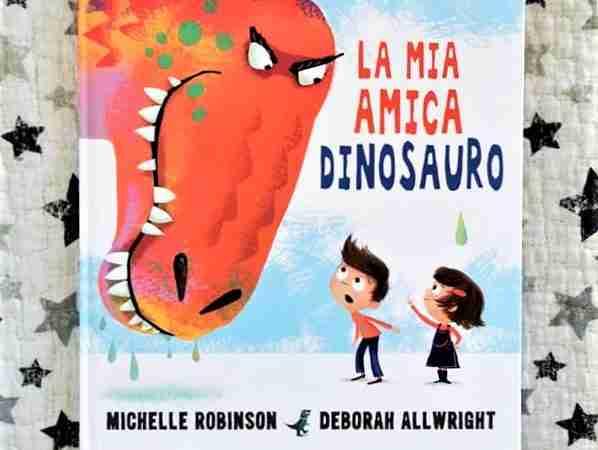 LA MIA AMICA DINOSAURO di Michelle Robinson e Deborah Allwright, PICARONA