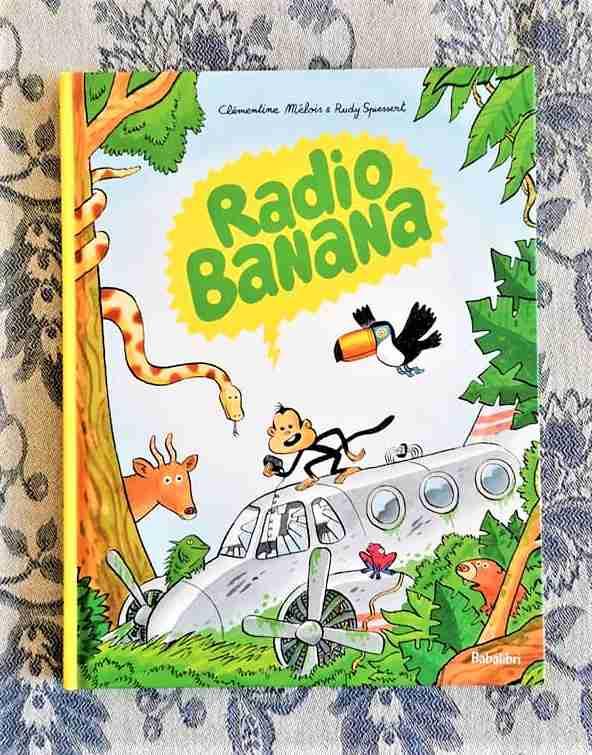 RADIO BANANA di Clémentine Mélois e Rudy Spiessert, BABALIBRI