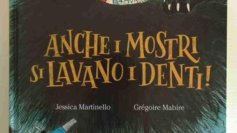ANCHE I MOSTRI SI LAVANO I DENTI! di Jessica Martinello e Grégoire Mabire, EMME EDIZIONI