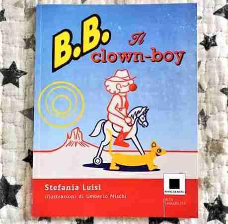 B.B. il clown-boy di Stefania Luisi e Umberto Mischi, BIANCOENERO EDIZIONE