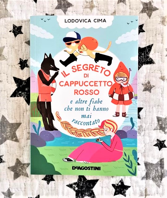 IL SEGRETO DI CAPPUCCETTO ROSSO e altre fiabe che non ti hanno mai raccontato di Lodovica Cima e Veronica Veci Carratello, DE AGOSTINI