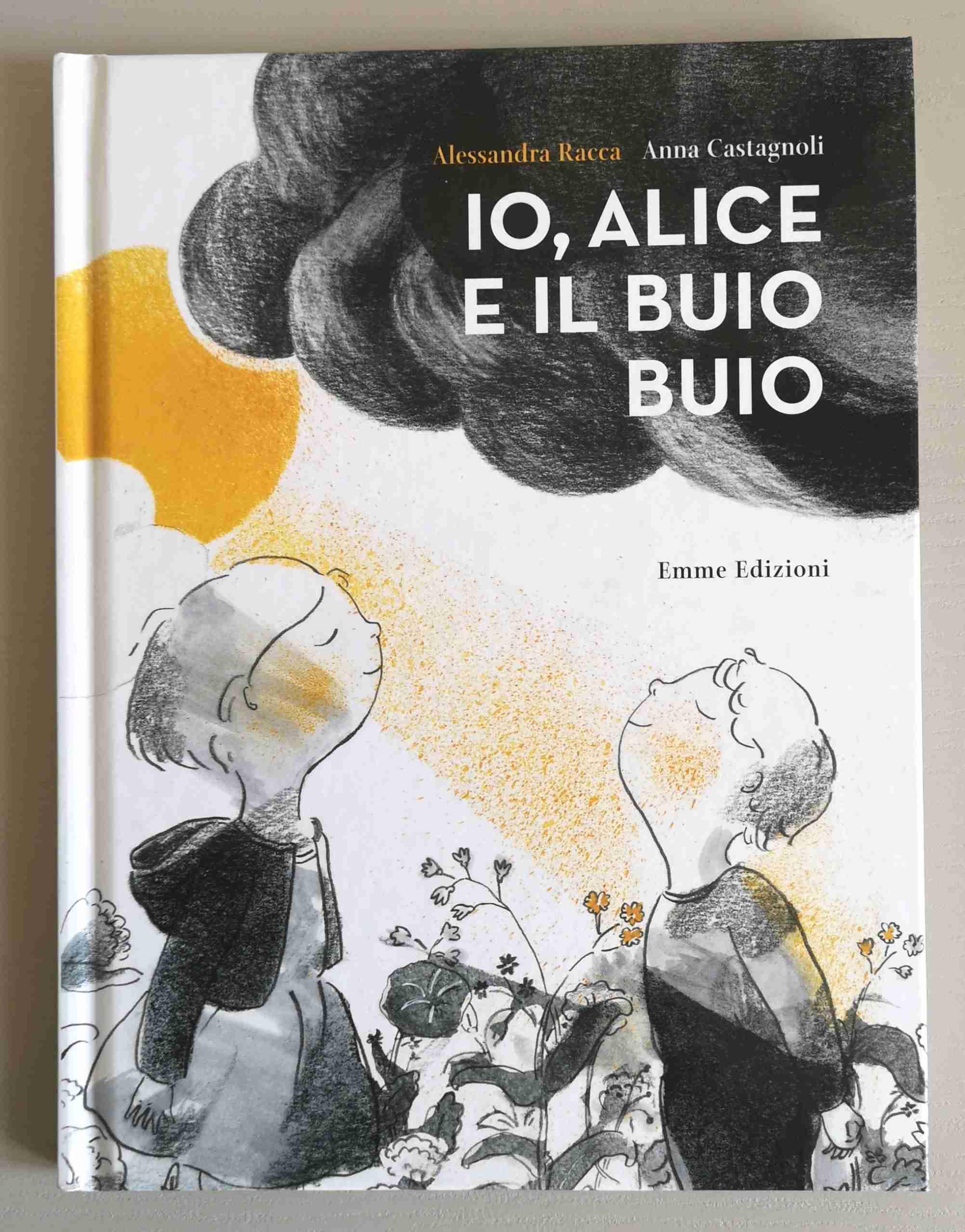 IO, ALICE E IL BUIO BUIO di Alessandra Racca e Anna Castagnoli, EMME EDIZIONI