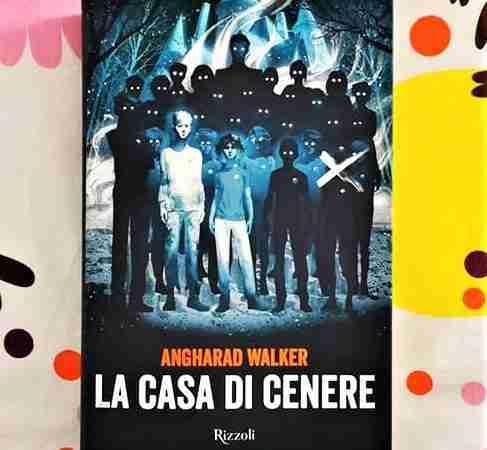 LA CASA DI CENERE di Angharad Walker, RIZZOLI