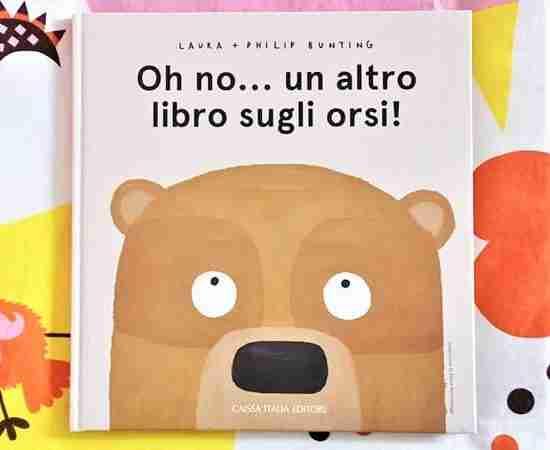 OH NO… UN ALTRO LIBRO SUGLI ORSI! di Laura Bunting e Philip Bunting, CAISSA EDITORE