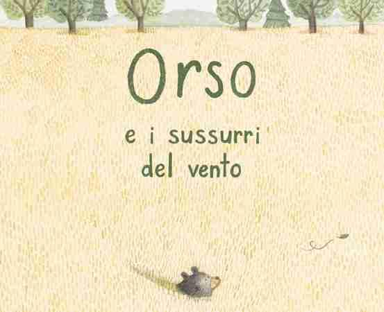 ORSO E I SUSSURRI DEL VENTO di Marianne Dubuc, ORECCHIO ACERBO EDITORE